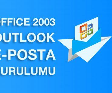 OUTLOOK 2003 İÇİN MAİL HESABI KURULUMU